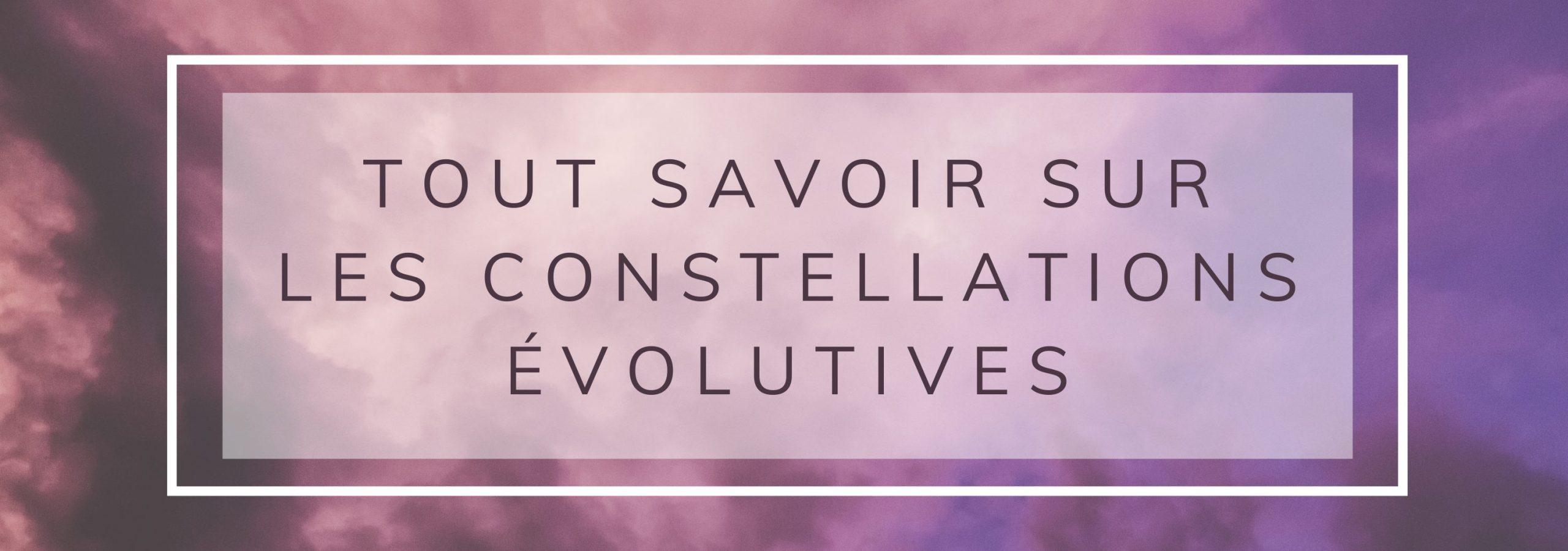 Tout savoir sur les constellations évolutives